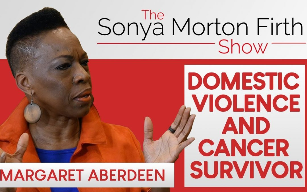 Margaret Aberdeen – Her Life Story About Surviving Domestic Violence & Cancer