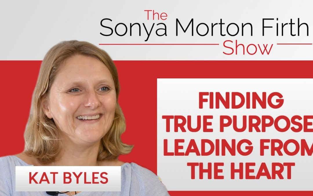 Kat Byles – Finding True Purpose Leading From The Heart