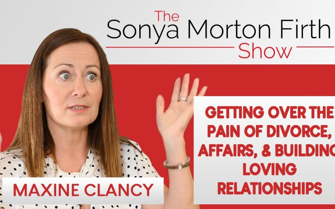 Maxine Clancy – The Pain of Divorce, Affairs, & Building Loving Relationships