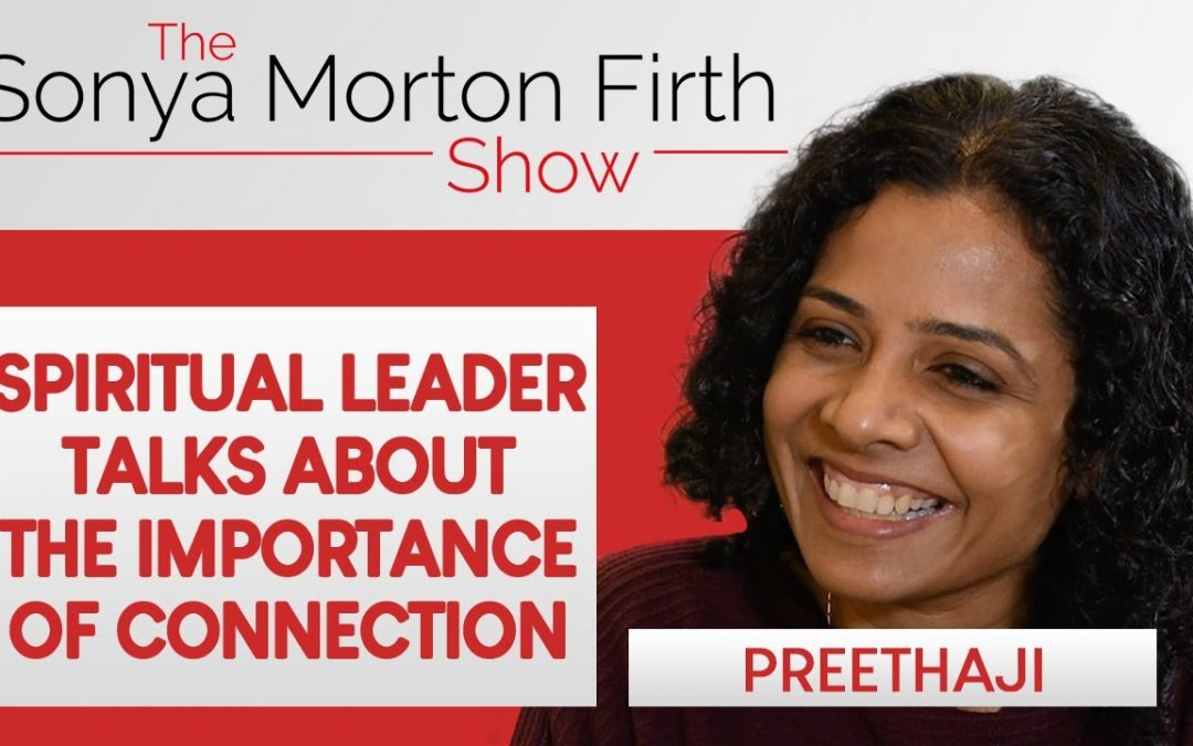 Preethaji – Spiritual Leader talks about the Importance of Connection