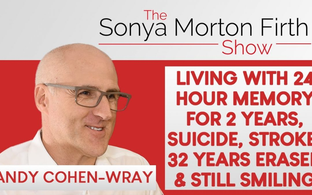 Andy Cohen Wray – Living with 24 Hour Memory for 2 Years, Suicide, Stroke, 32 Years Erased