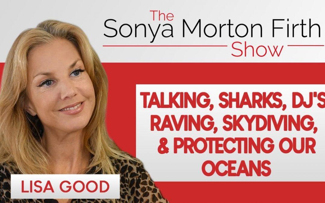 Lisa Good – Talking, Sharks, DJ's, Raving, Skydiving, & Protecting Our Oceans