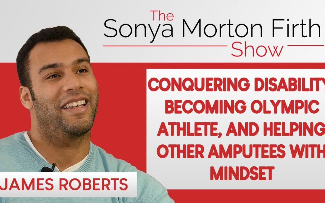 James Roberts – Disability, becoming olympic athlete & helping other amputees with mindset