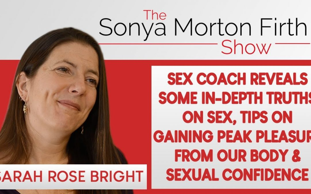 Sarah Rose Bright – reveals some in-depth truths on sex, tips on pleasure & sexual confidence