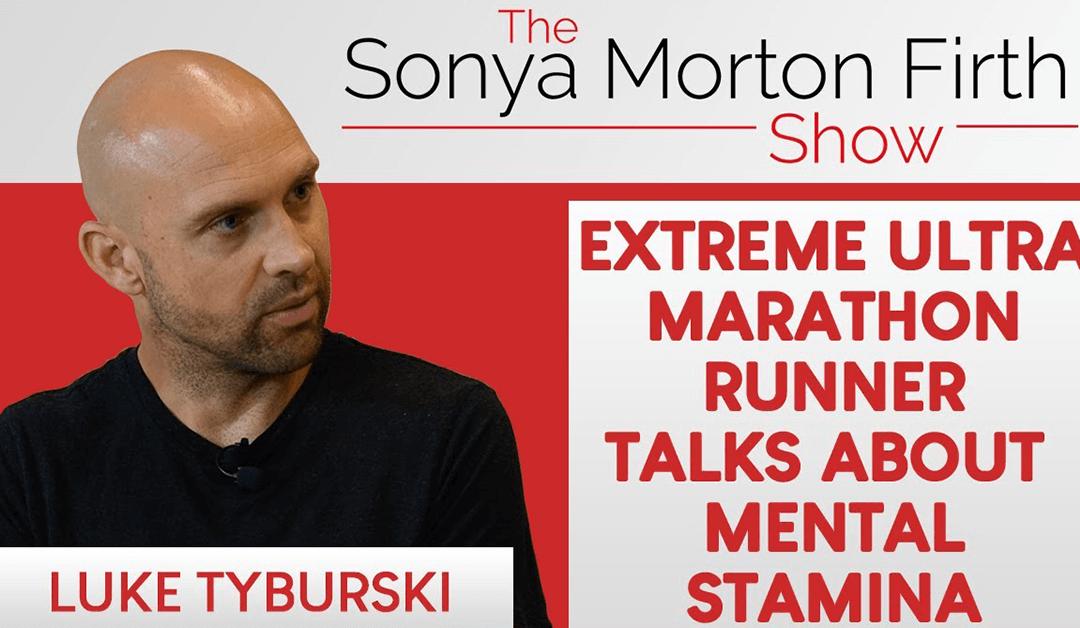 Luke Tyburski – Extreme Ultramarathon runner talks about Mental Stamina