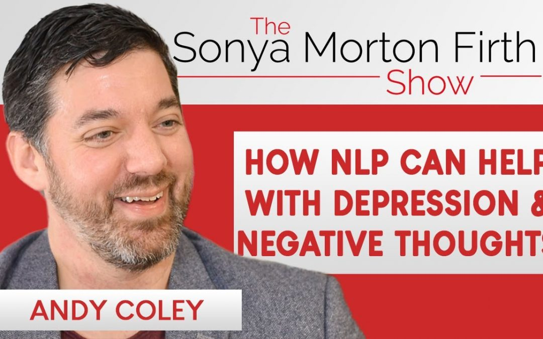 Andy Coley – How NLP can help with depression & negative thoughts