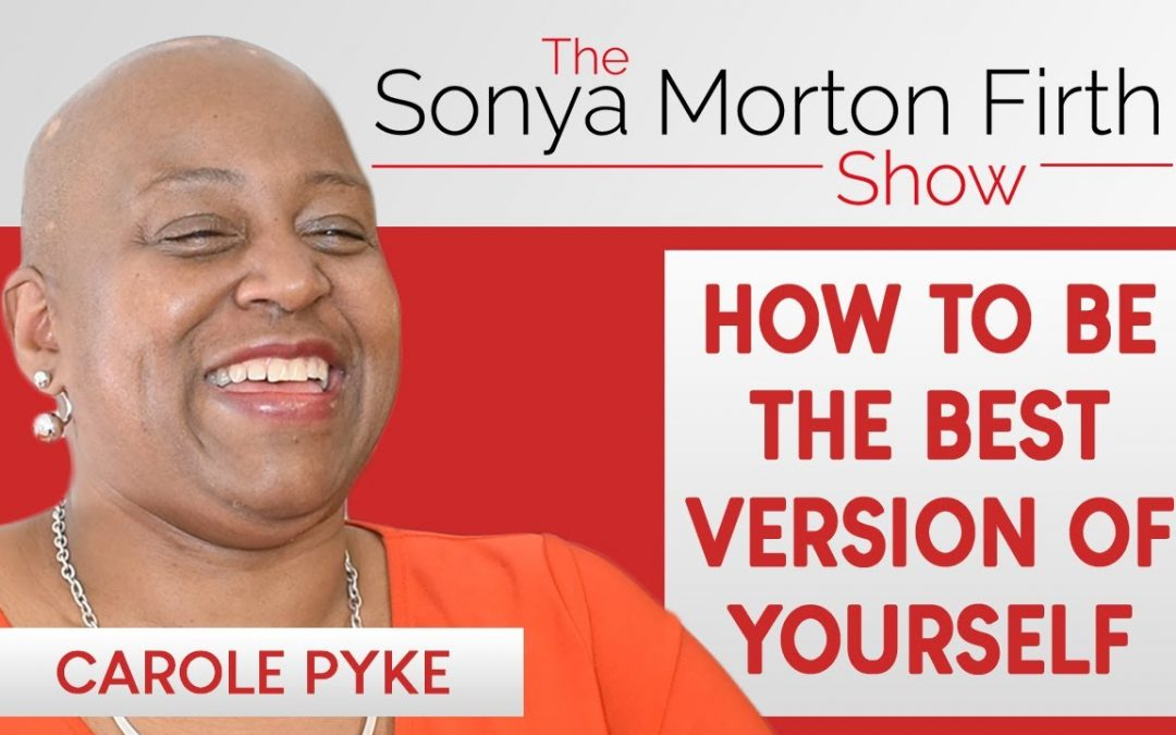 Carole Pyke – How to be the best version of yourself