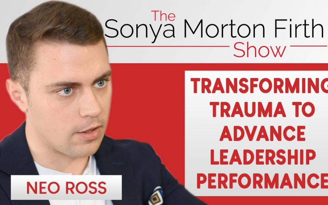 Neo Ross – Transforming Trauma to Advance Leadership Performance